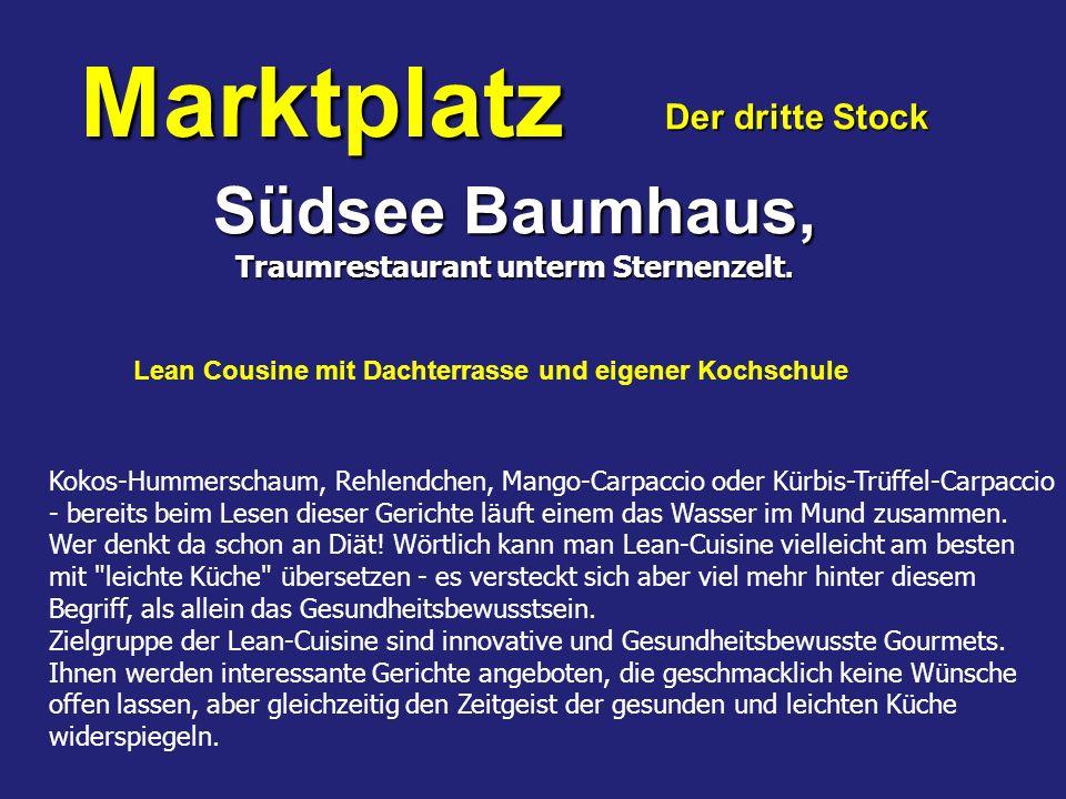 Marktplatz Der dritte Stock Lean Cousine mit Dachterrasse und eigener Kochschule Südsee Baumhaus, Traumrestaurant unterm Sternenzelt.