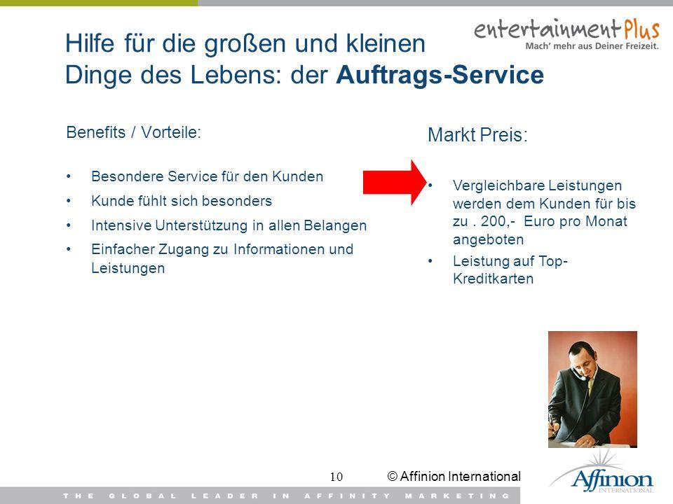 © Affinion International10 Hilfe für die großen und kleinen Dinge des Lebens: der Auftrags-Service Benefits / Vorteile: Besondere Service für den Kund