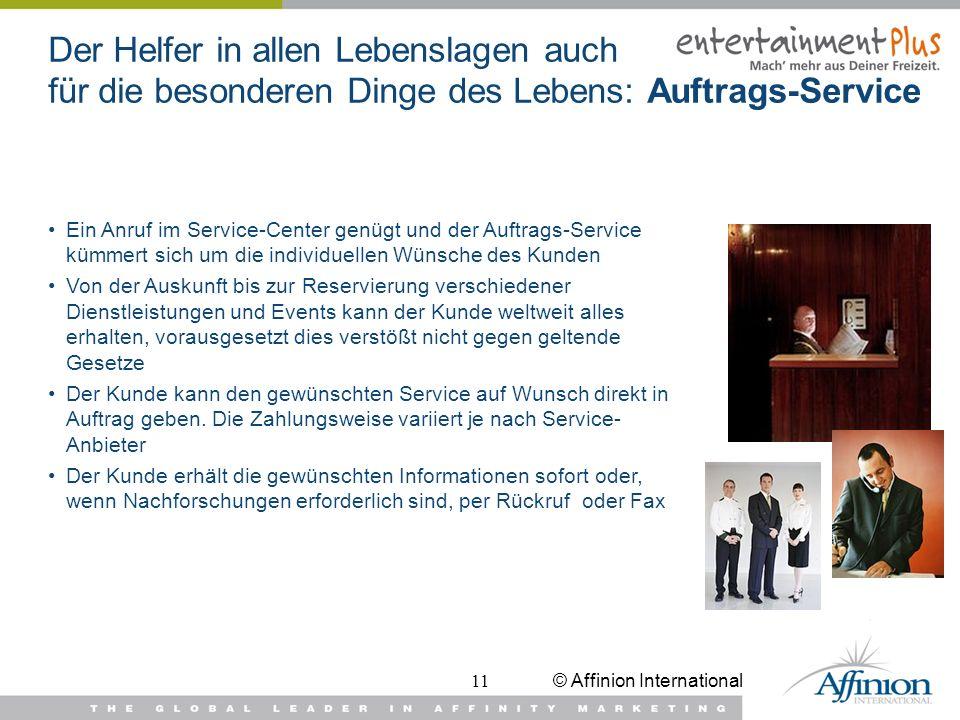 © Affinion International11 Der Helfer in allen Lebenslagen auch für die besonderen Dinge des Lebens: Auftrags-Service Ein Anruf im Service-Center genü