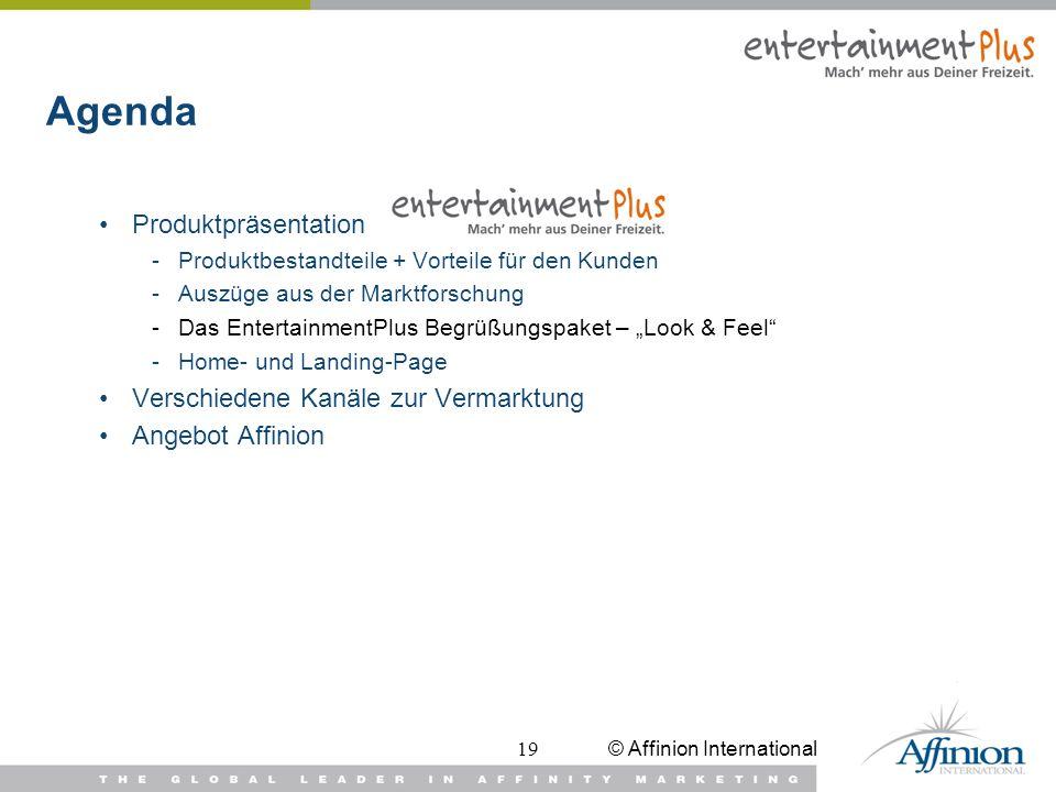 © Affinion International19 Agenda Produktpräsentation -Produktbestandteile + Vorteile für den Kunden -Auszüge aus der Marktforschung -Das Entertainmen