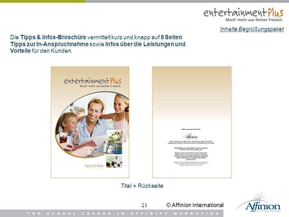 © Affinion International21 Die Tipps & Infos-Broschüre vermittelt kurz und knapp auf 8 Seiten Tipps zur In-Anspruchnahme sowie Infos über die Leistung