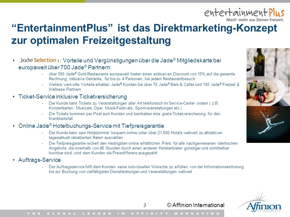 © Affinion International3 EntertainmentPlus ist das Direktmarketing-Konzept zur optimalen Freizeitgestaltung Jade ® Selection : Vorteile und Vergünsti