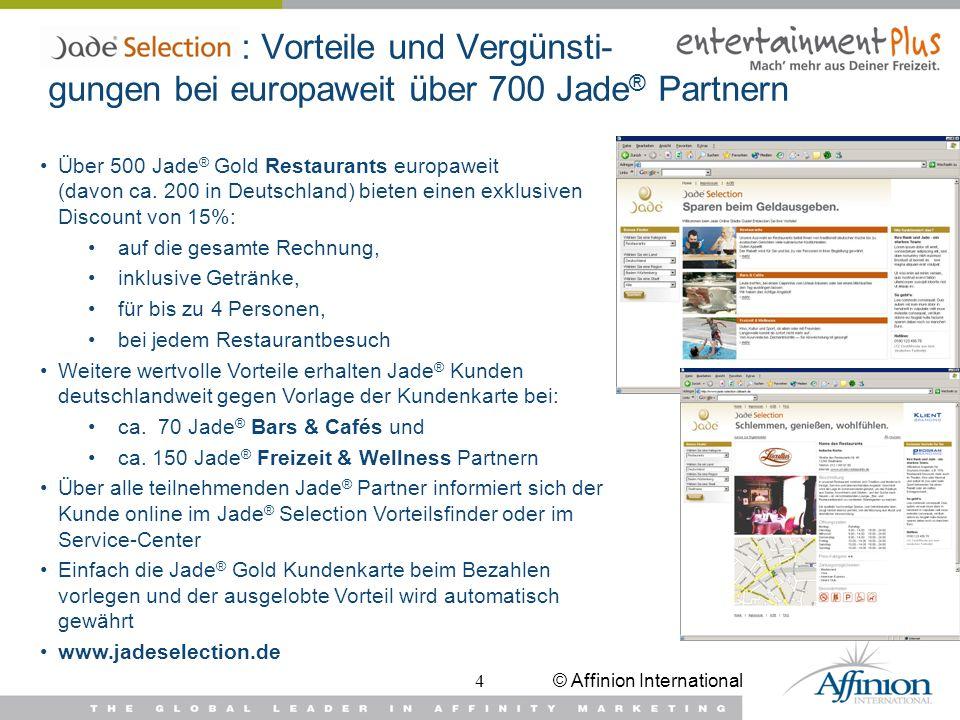 © Affinion International4 : Vorteile und Vergünsti- gungen bei europaweit über 700 Jade ® Partnern Über 500 Jade ® Gold Restaurants europaweit (davon