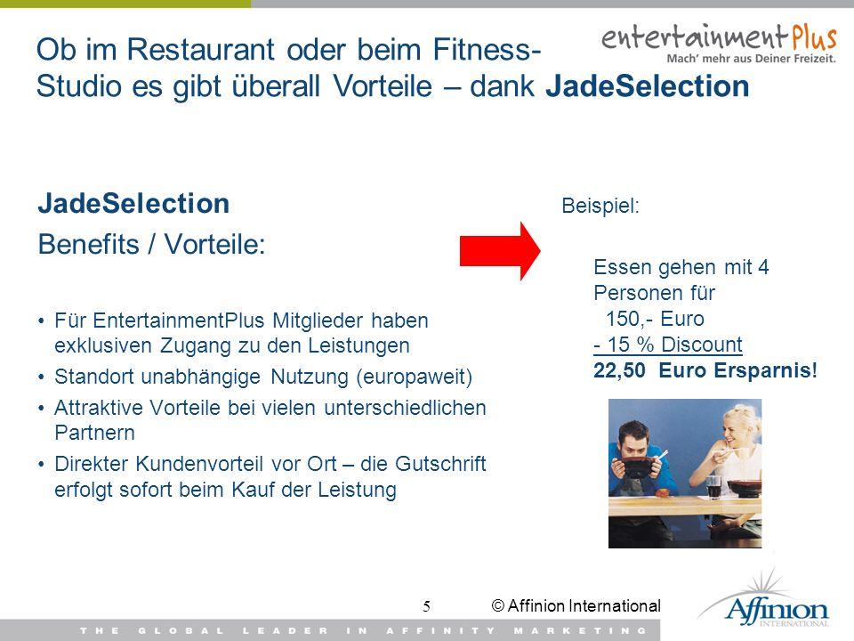 © Affinion International5 JadeSelection Benefits / Vorteile: Für EntertainmentPlus Mitglieder haben exklusiven Zugang zu den Leistungen Standort unabh
