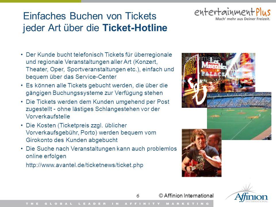 © Affinion International6 Einfaches Buchen von Tickets jeder Art über die Ticket-Hotline Der Kunde bucht telefonisch Tickets für überregionale und reg
