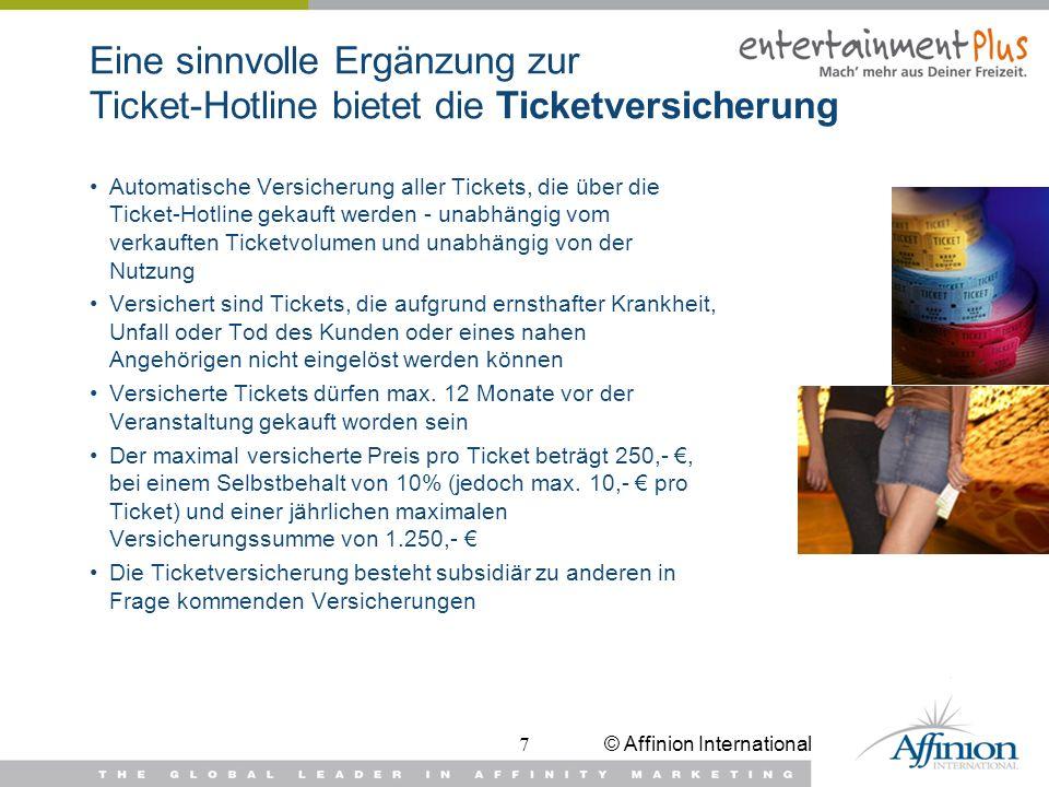© Affinion International7 Eine sinnvolle Ergänzung zur Ticket-Hotline bietet die Ticketversicherung Automatische Versicherung aller Tickets, die über