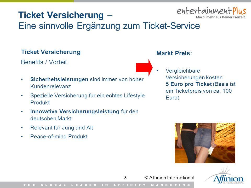 © Affinion International8 Ticket Versicherung – Eine sinnvolle Ergänzung zum Ticket-Service Ticket Versicherung Benefits / Vorteil: Sicherheitsleistun