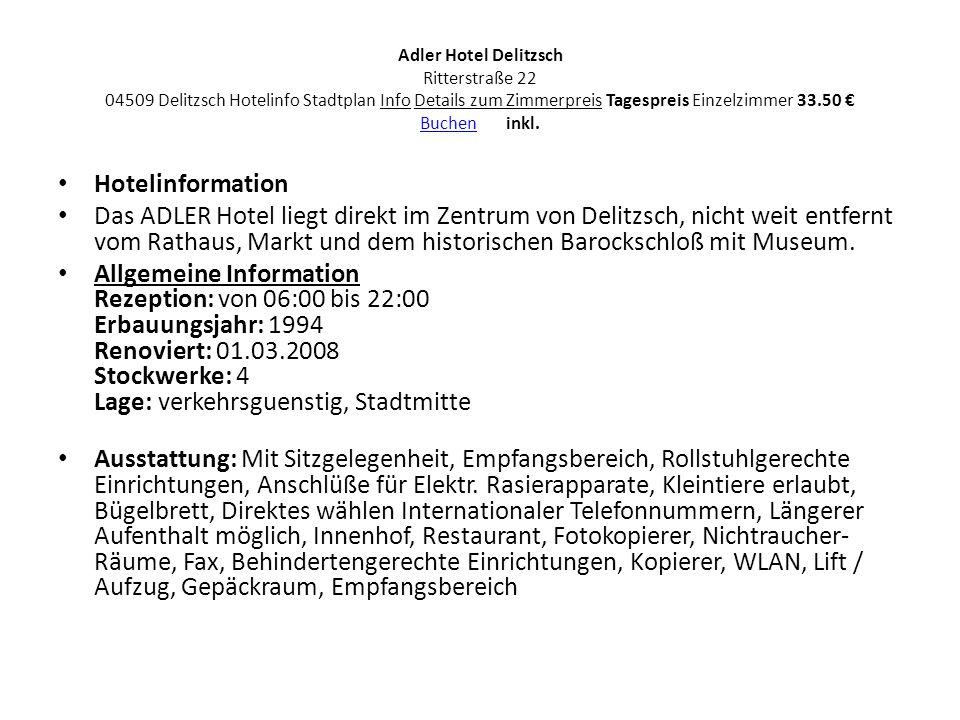 Adler Hotel Delitzsch Ritterstraße 22 04509 Delitzsch Hotelinfo Stadtplan Info Details zum Zimmerpreis Tagespreis Einzelzimmer 33.50 Buchen inkl.