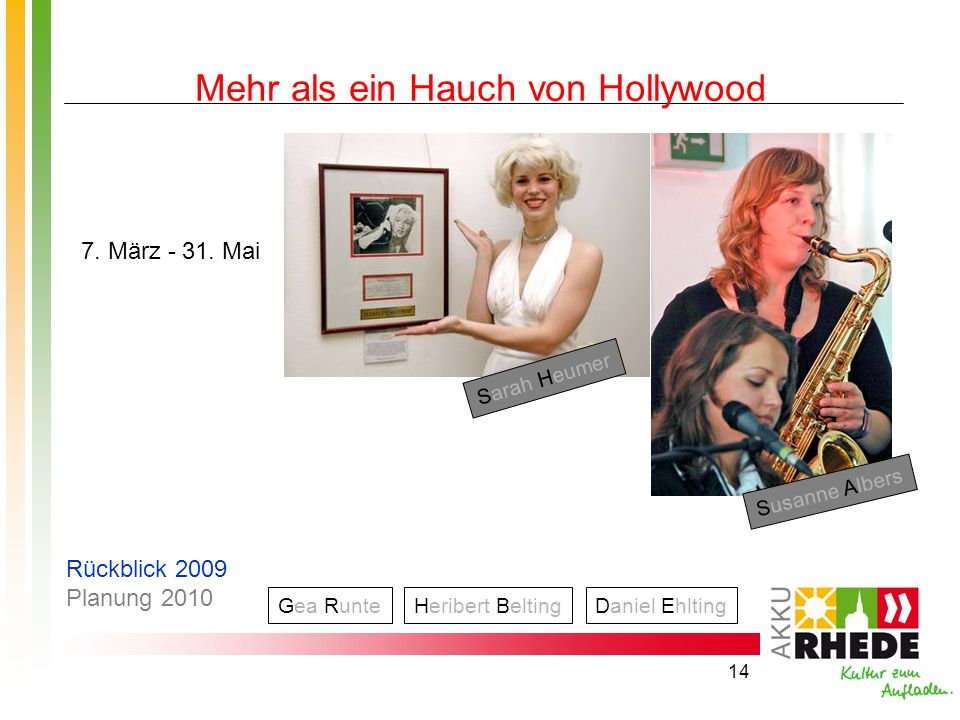 14 Mehr als ein Hauch von Hollywood Daniel Ehlting Sarah Heumer Heribert BeltingGea Runte Susanne Albers 7. März - 31. Mai Rückblick 2009 Planung 2010