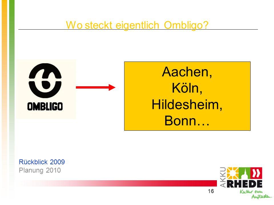 16 Wo steckt eigentlich Ombligo? Aachen, Köln, Hildesheim, Bonn… Rückblick 2009 Planung 2010