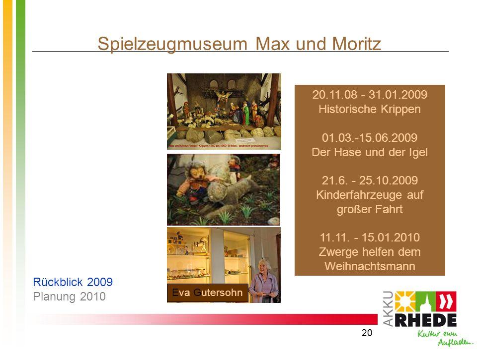 20 Spielzeugmuseum Max und Moritz Eva Gutersohn 20.11.08 - 31.01.2009 Historische Krippen 01.03.-15.06.2009 Der Hase und der Igel 21.6. - 25.10.2009 K