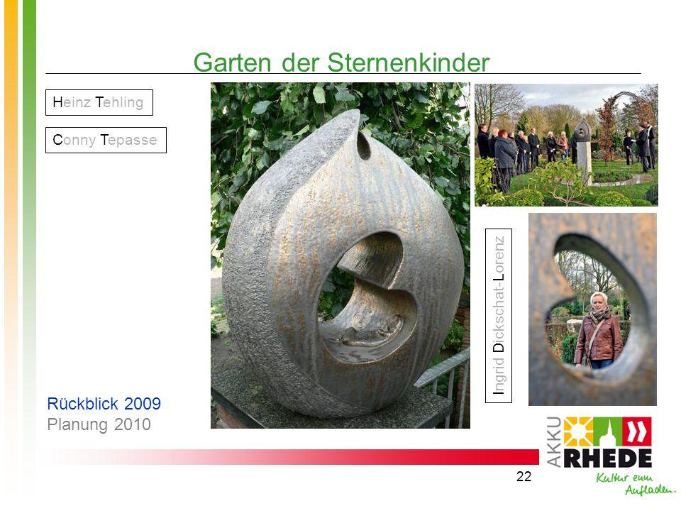 22 Garten der Sternenkinder Ingrid Dickschat-Lorenz Heinz Tehling Conny Tepasse Rückblick 2009 Planung 2010