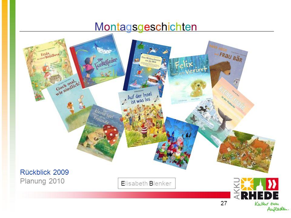 27 MontagsgeschichtenMontagsgeschichten Elisabeth Blenker Rückblick 2009 Planung 2010
