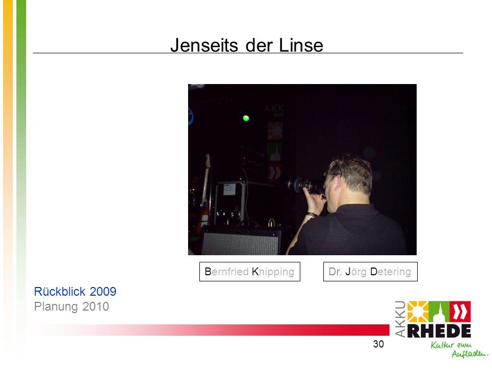 30 Jenseits der Linse Dr. Jörg DeteringBernfried Knipping Rückblick 2009 Planung 2010