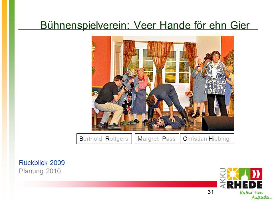 31 Bühnenspielverein: Veer Hande för ehn Gier Margret PassChristian HiebingBerthold Röttgers Rückblick 2009 Planung 2010