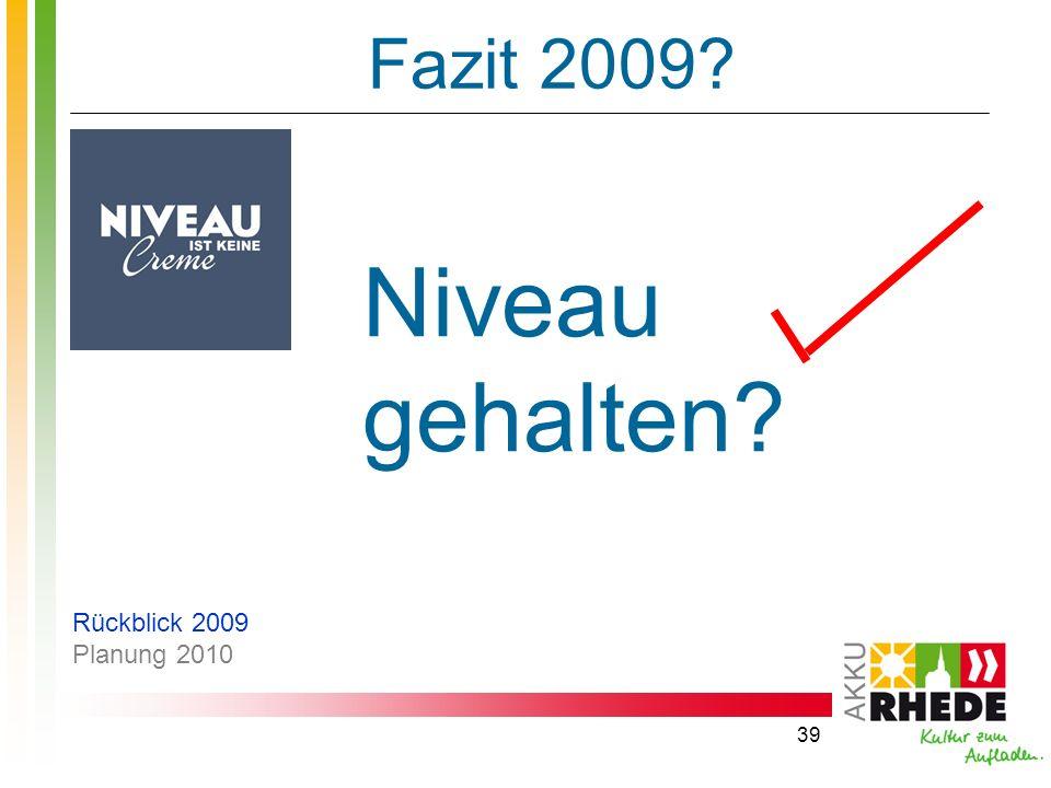 39 Fazit 2009? Niveau gehalten? Rückblick 2009 Planung 2010