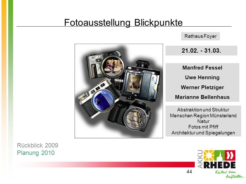 44 Fotoausstellung Blickpunkte 21.02. - 31.03. Manfred Fessel Uwe Henning Werner Pletziger Marianne Bellenhaus Abstraktion und Struktur Menschen Regio