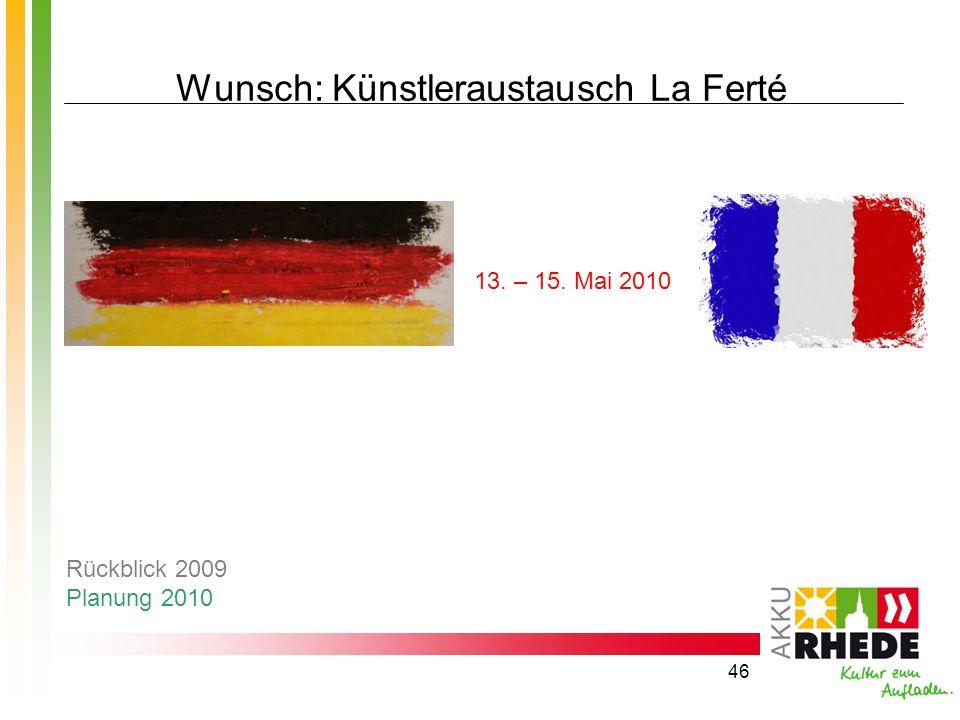 46 Wunsch: Künstleraustausch La Ferté 13. – 15. Mai 2010 Rückblick 2009 Planung 2010