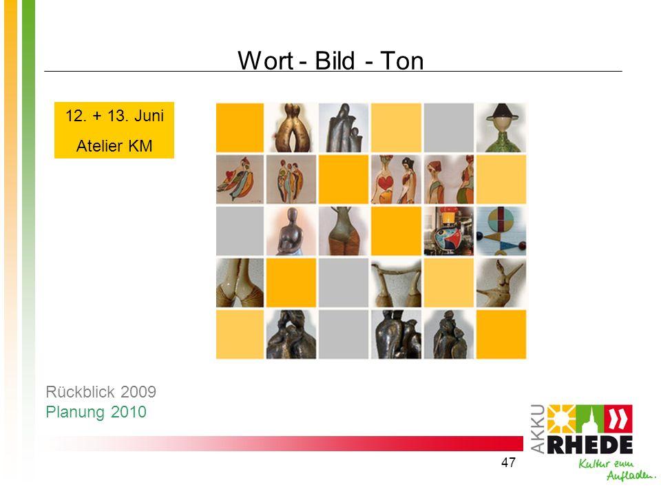 47 Wort - Bild - Ton 12. + 13. Juni Atelier KM Rückblick 2009 Planung 2010