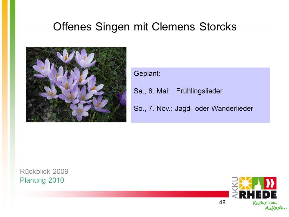 48 Offenes Singen mit Clemens Storcks Geplant: Sa., 8. Mai: Frühlingslieder So., 7. Nov.: Jagd- oder Wanderlieder Rückblick 2009 Planung 2010