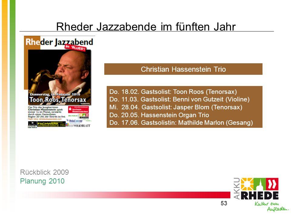 53 Rheder Jazzabende im fünften Jahr Do. 18.02. Gastsolist: Toon Roos (Tenorsax) Do. 11.03. Gastsolist: Benni von Gutzeit (Violine) Mi. 28.04. Gastsol