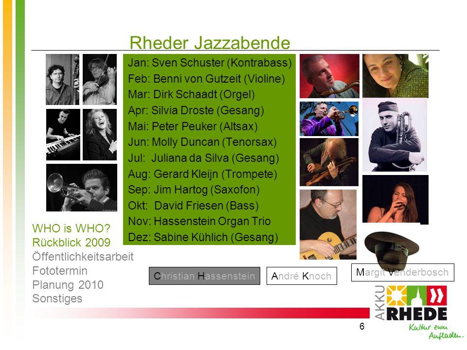 6 Rheder Jazzabende Jan: Sven Schuster (Kontrabass) Feb: Benni von Gutzeit (Violine) Mar: Dirk Schaadt (Orgel) Apr: Silvia Droste (Gesang) Mai: Peter