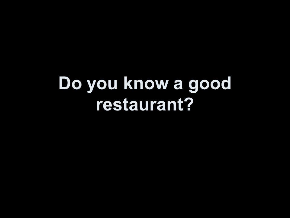 Do you know a good restaurant?