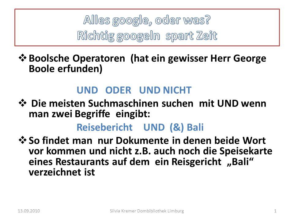 Boolsche Operatoren (hat ein gewisser Herr George Boole erfunden) UND ODER UND NICHT Die meisten Suchmaschinen suchen mit UND wenn man zwei Begriffe e