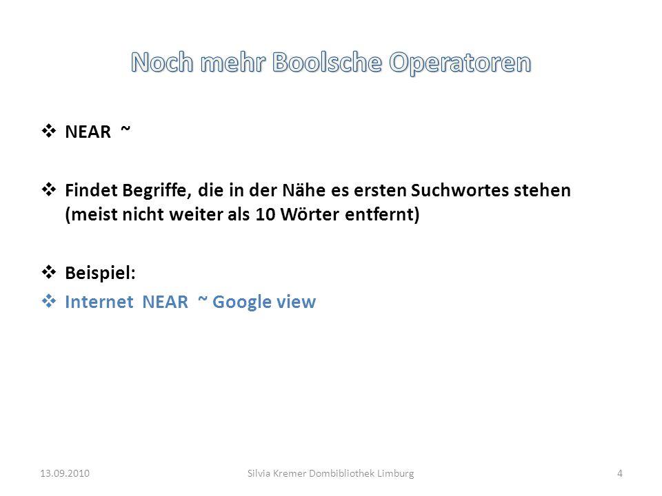 NEAR ~ Findet Begriffe, die in der Nähe es ersten Suchwortes stehen (meist nicht weiter als 10 Wörter entfernt) Beispiel: Internet NEAR ~ Google view