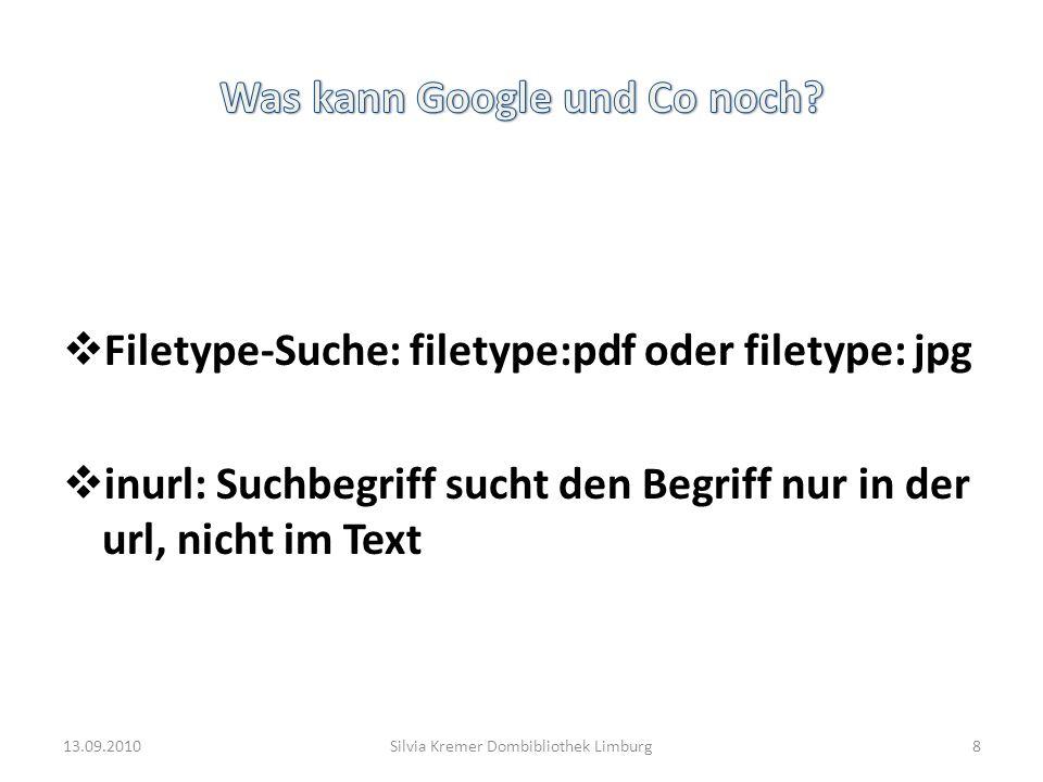 Filetype-Suche: filetype:pdf oder filetype: jpg inurl: Suchbegriff sucht den Begriff nur in der url, nicht im Text 13.09.20108Silvia Kremer Dombibliot