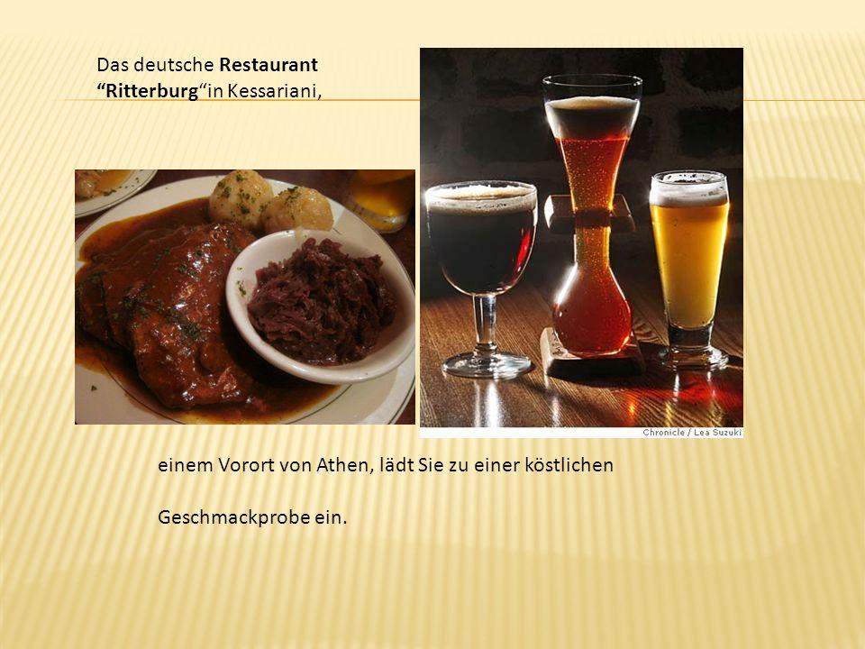 Das deutsche RestaurantRitterburgin Kessariani, einem Vorort von Athen, lädt Sie zu einer köstlichen Geschmackprobe ein.