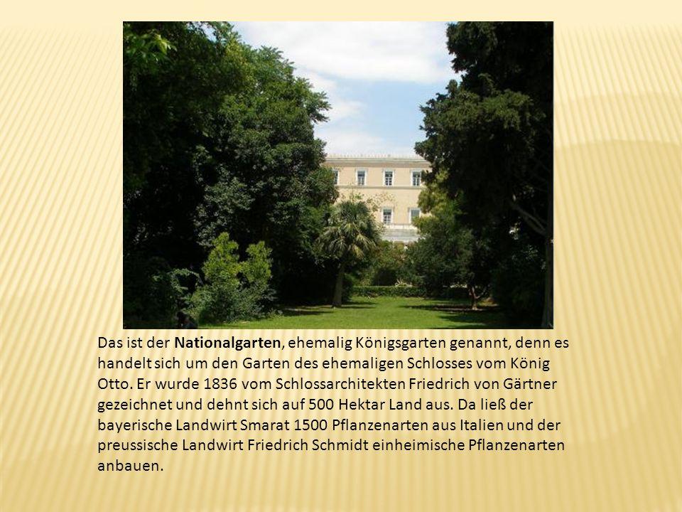 Das ist der Nationalgarten, ehemalig Königsgarten genannt, denn es handelt sich um den Garten des ehemaligen Schlosses vom König Otto. Er wurde 1836 v