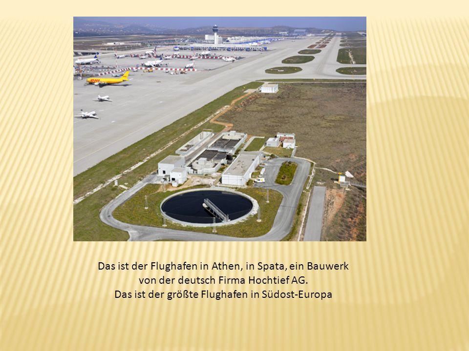 Das ist der Flughafen in Athen, in Spata, ein Bauwerk von der deutsch Firma Hochtief AG. Das ist der größte Flughafen in Südost-Europa