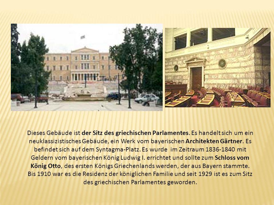 Dieses Gebäude ist der Sitz des griechischen Parlamentes. Es handelt sich um ein neuklassizistisches Gebäude, ein Werk vom bayerischen Architekten Gär