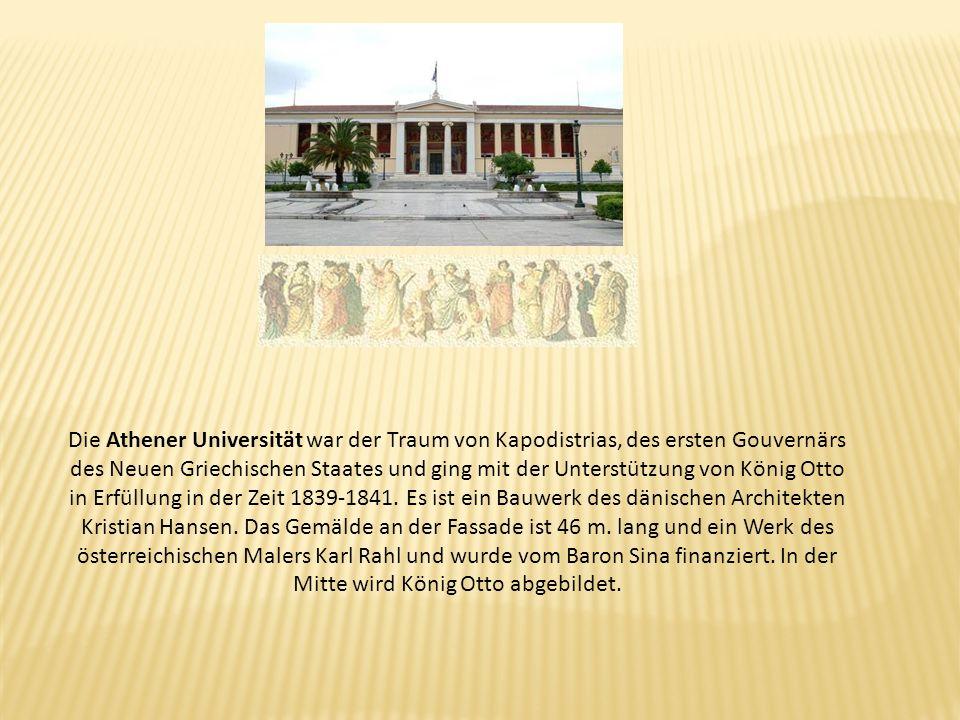 Die Athener Universität war der Traum von Kapodistrias, des ersten Gouvernärs des Neuen Griechischen Staates und ging mit der Unterstützung von König