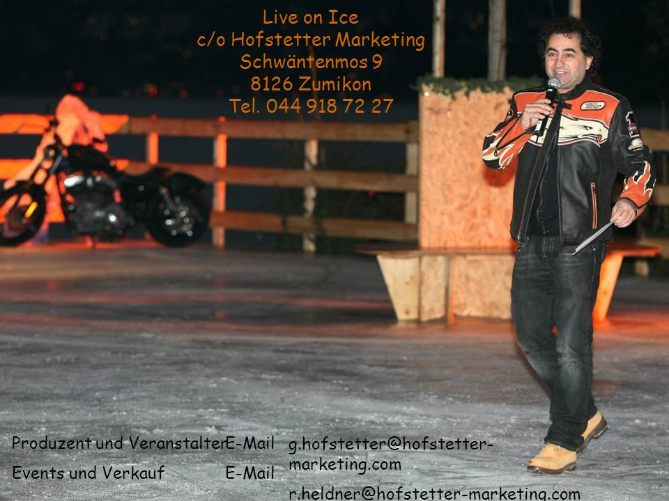 Live on Ice c/o Hofstetter Marketing Schwäntenmos 9 8126 Zumikon Tel.