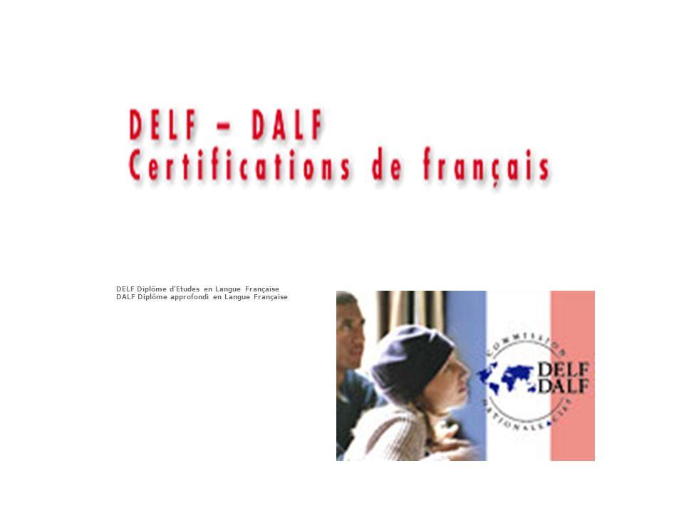 DELF Diplôme dEtudes en Langue Française DALF Diplôme approfondi en Langue Française