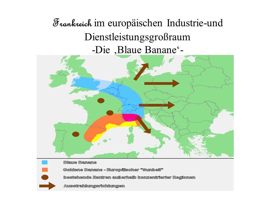 Frankreich im europäischen Industrie-und Dienstleistungsgroßraum -Die Blaue Banane-