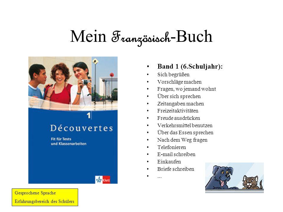 Mein Französisch -Buch Band 1 (6.Schuljahr): Sich begrüßen Vorschläge machen Fragen, wo jemand wohnt Über sich sprechen Zeitangaben machen Freizeitakt