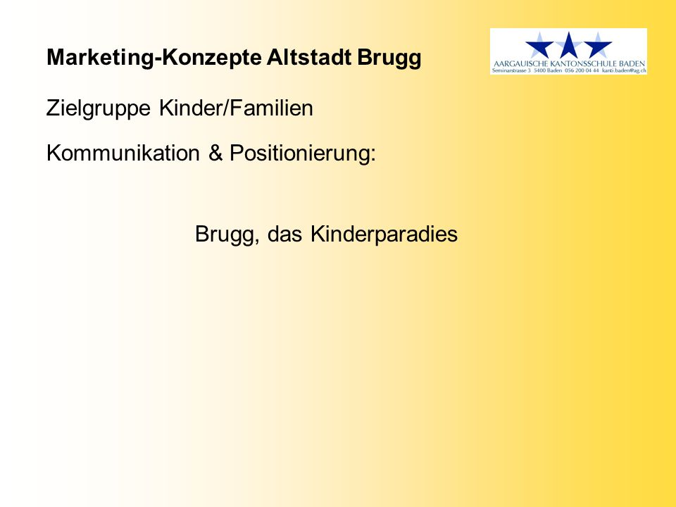 Marketing-Konzepte Altstadt Brugg Zielgruppe Kinder/Familien Kommunikation & Positionierung: Brugg, das Kinderparadies