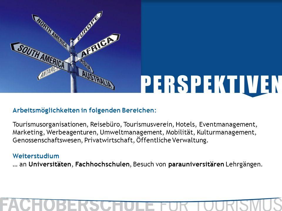 Arbeitsmöglichkeiten in folgenden Bereichen: Tourismusorganisationen, Reisebüro, Tourismusverein, Hotels, Eventmanagement, Marketing, Werbeagenturen,