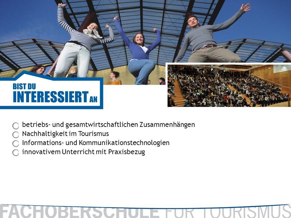 betriebs- und gesamtwirtschaftlichen Zusammenhängen Nachhaltigkeit im Tourismus Informations- und Kommunikationstechnologien innovativem Unterricht mit Praxisbezug