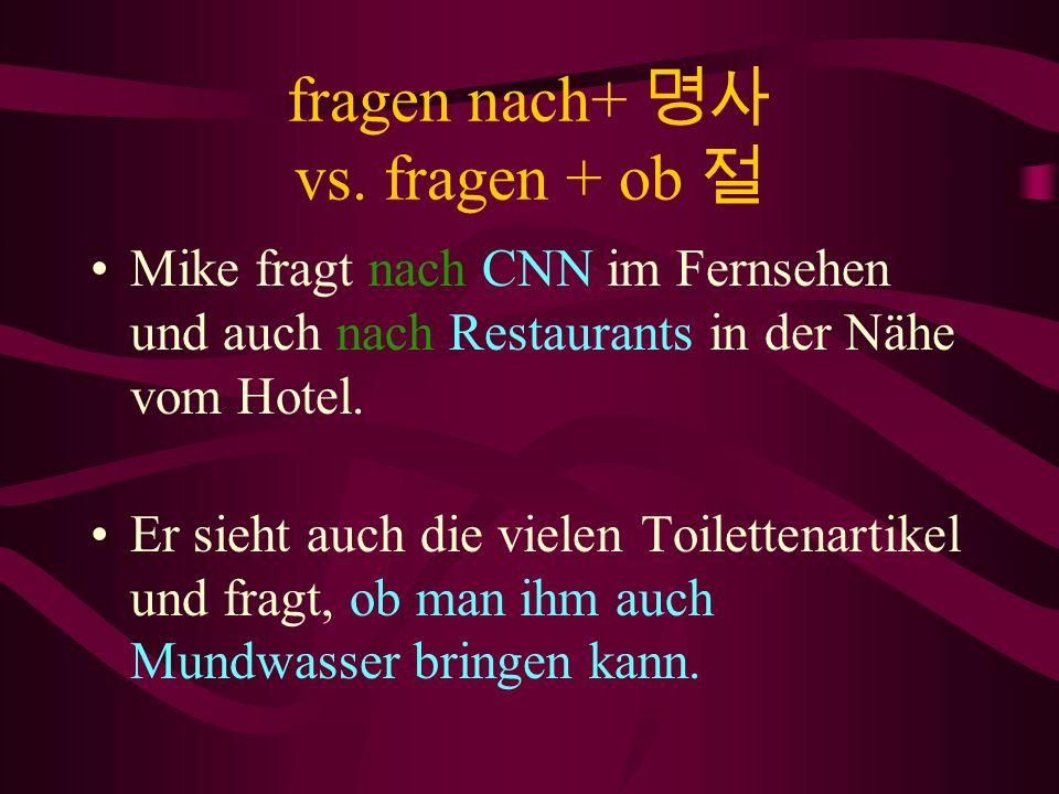 look on me!, look at me!, look by me!, look at me!. ( syntagmatische Beziehung). Z.B. fragen nach. –Er fragt nach einer Bank in Frankfurt. Es gibt 4 –