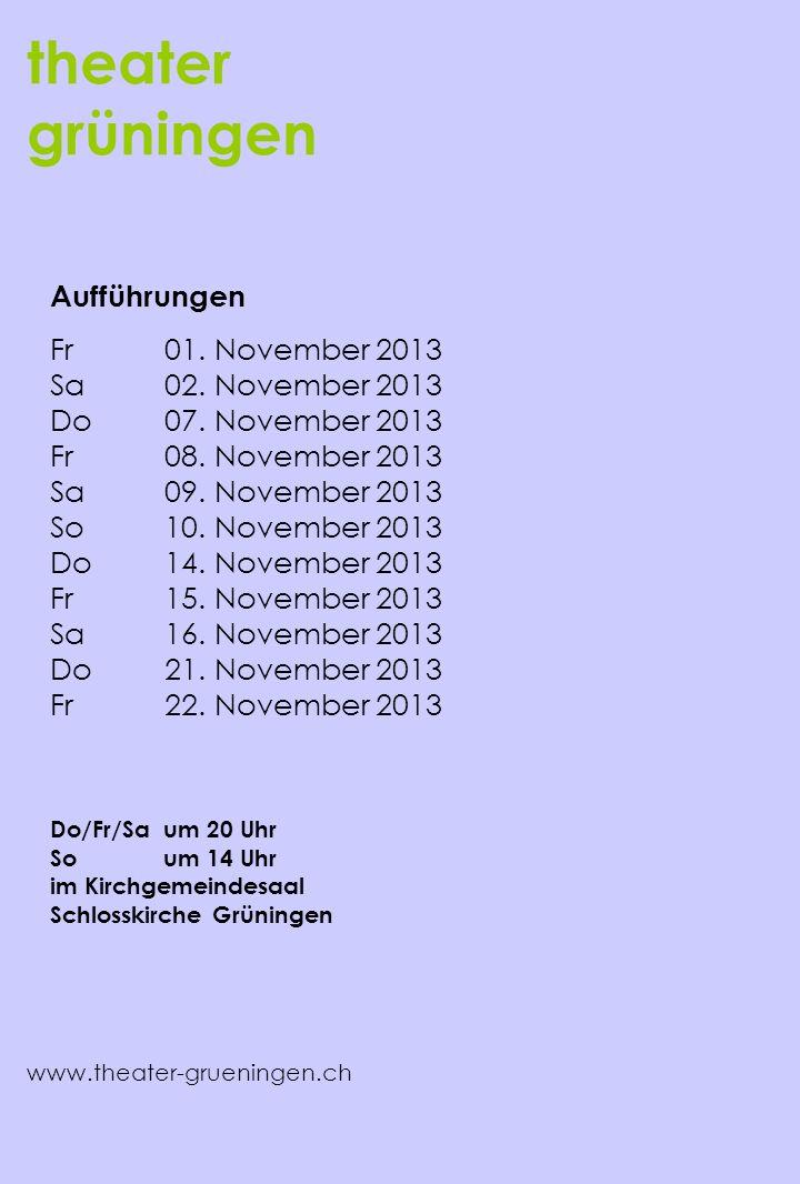 theater grüningen www.theater-grueningen.ch Aufführungen Fr 01. November 2013 Sa 02. November 2013 Do 07. November 2013 Fr 08. November 2013 Sa 09. No