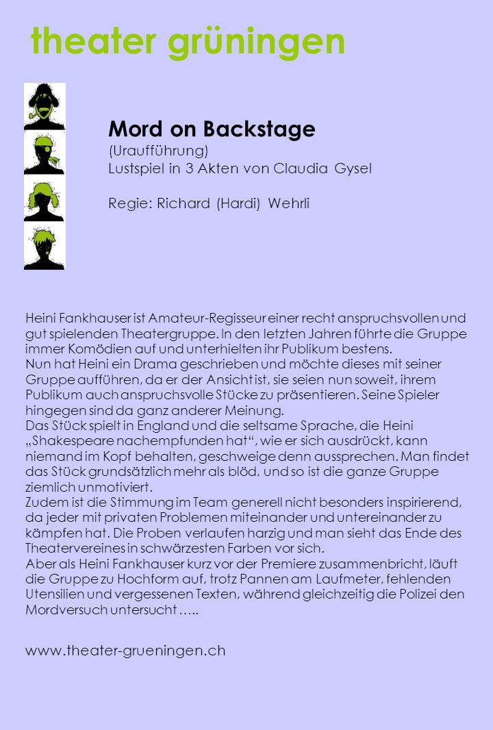 theater grüningen www.theater-grueningen.ch Mord on Backstage (Uraufführung) Lustspiel in 3 Akten von Claudia Gysel Regie: Richard (Hardi) Wehrli Hein