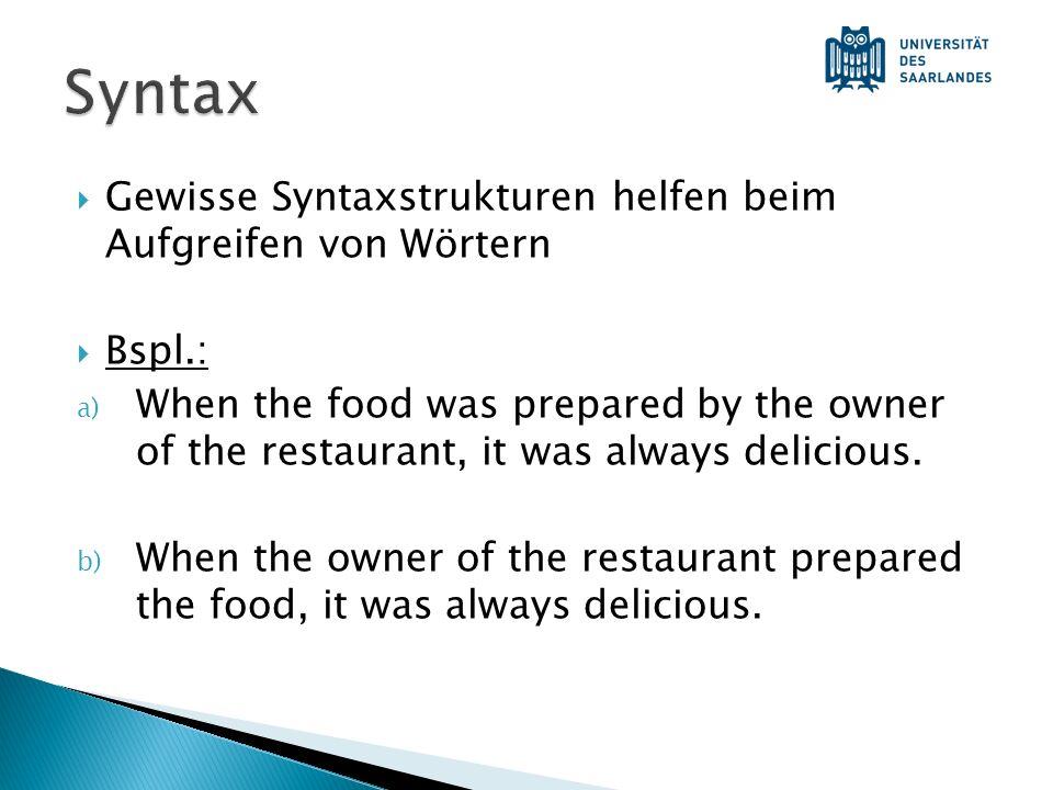Gewisse Syntaxstrukturen helfen beim Aufgreifen von Wörtern Bspl.: a) When the food was prepared by the owner of the restaurant, it was always delicious.