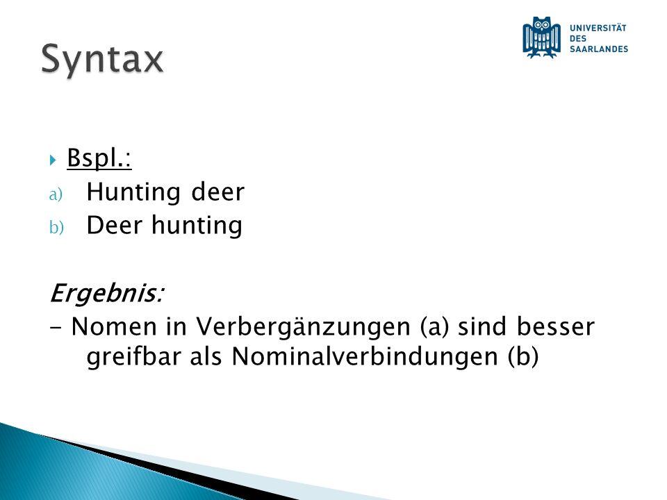 Bspl.: a) Hunting deer b) Deer hunting Ergebnis: - Nomen in Verbergänzungen (a) sind besser greifbar als Nominalverbindungen (b)