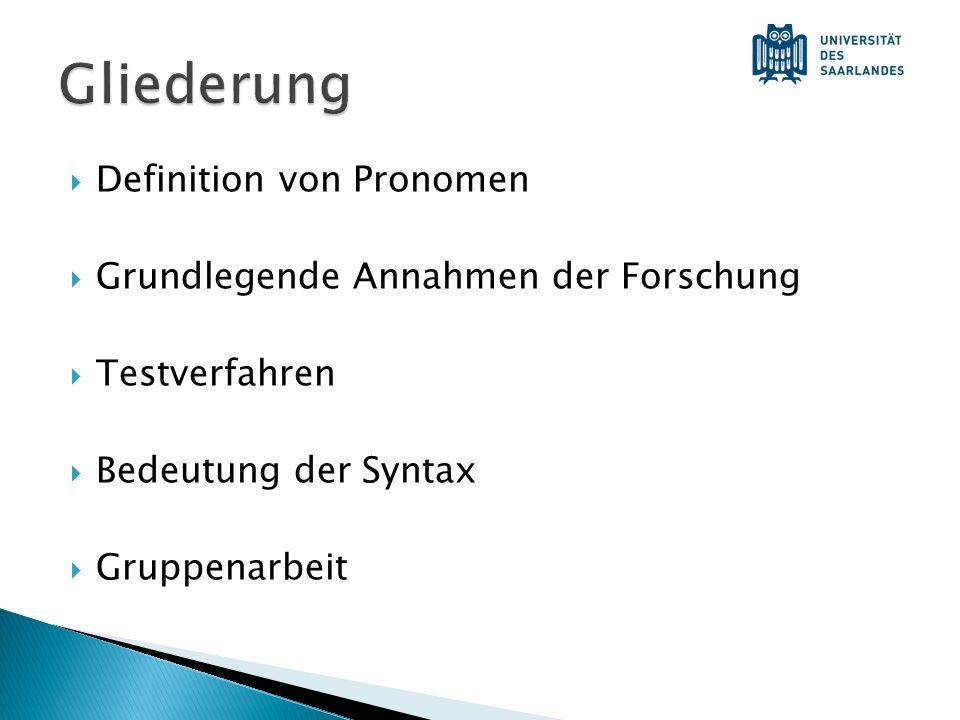Definition von Pronomen Grundlegende Annahmen der Forschung Testverfahren Bedeutung der Syntax Gruppenarbeit