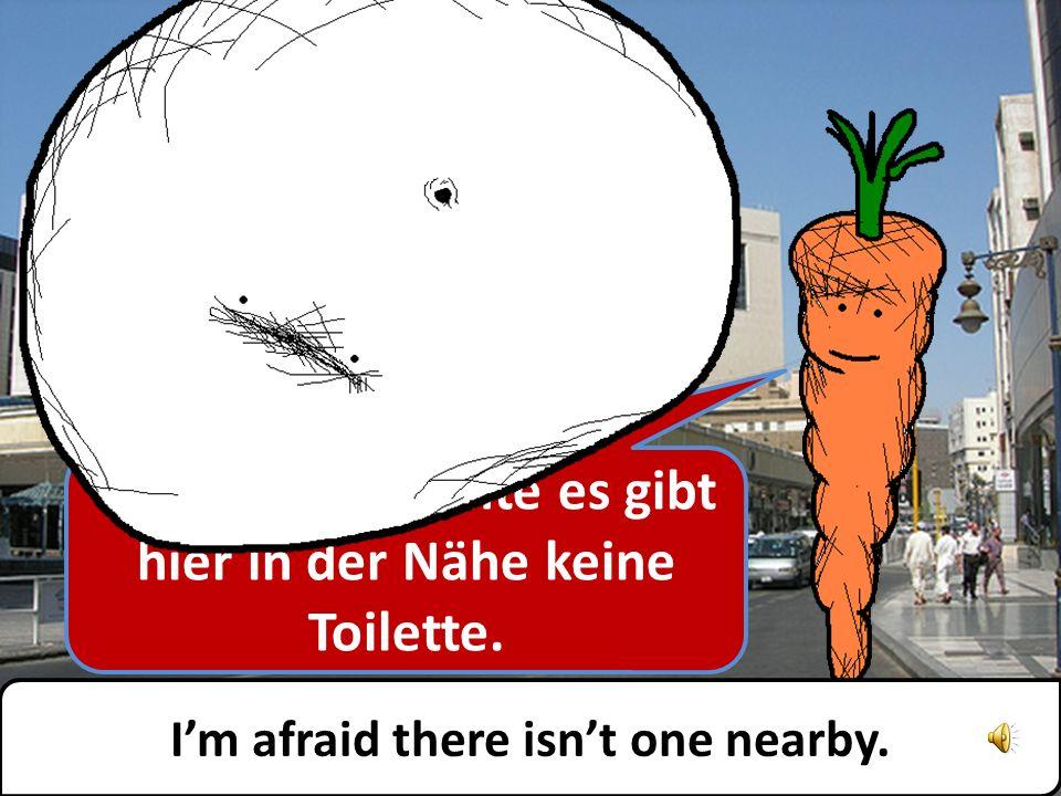 Ich platze gleich – Wo ist die Toilette Im going to burst – wheres the toilet