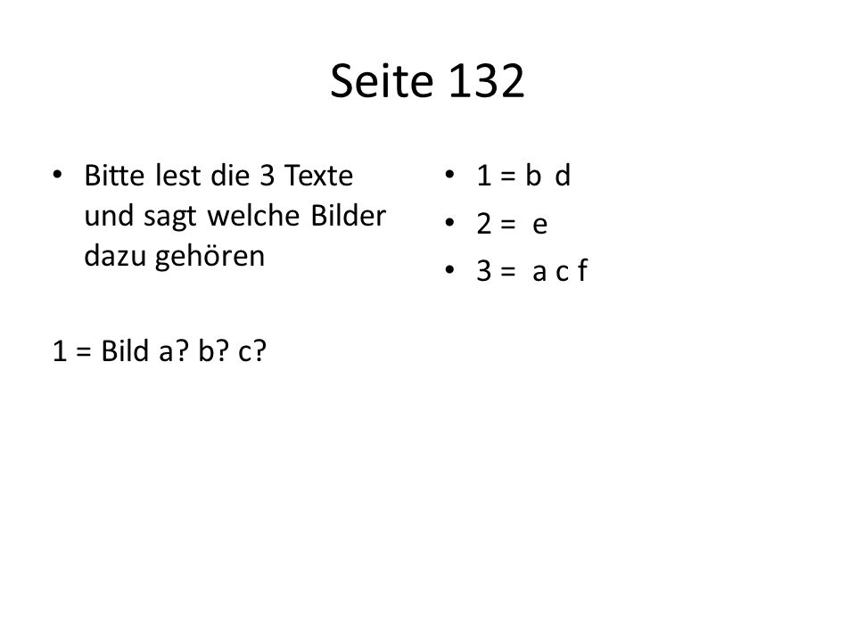 Seite 132 Bitte lest die 3 Texte und sagt welche Bilder dazu gehören 1 = Bild a.